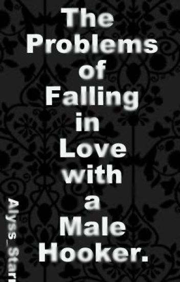 The Problems of Falling in Love with a Male Hooker.