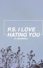 P.S. I Love Hating You by _SilentStorms_