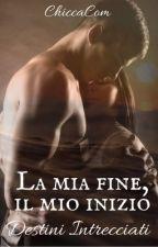 La mia fine, il mio inizio 2 ~ Destini Intrecciati by ChiccaCom