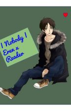 Eren x Reader | Nobody by GabiChi012