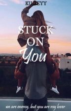 Stuck on you by kugeyy