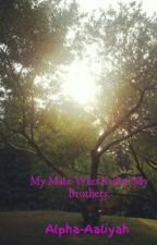 My Mate Who Killed My Brothers. by FallenAngel-Aaliyah