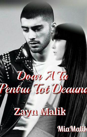 Doar A Ta Pentru Tot Deauna ♡Zayn Malik♡