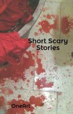 Short Scary Stories by OneArt