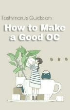 How To Make A Good Oc by Toshimaru