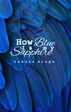 How Blue Is My Sapphire. by GirlYouCanNeverBe