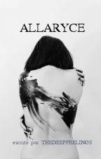 ALLARYCE /ellas #1/ by thedeepfeelings