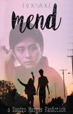 Mend (A Sandro Marcos Fanfiction) by foxsake