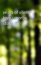 years of silent love / morby story  by thefandomerqueen