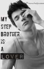 My Step Brother is a Lover© by Franchescaaaa