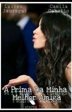 A Prima Da Minha Melhor Amiga |Camren| by eterna_lolo
