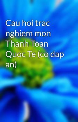 Cau hoi trac nghiem mon Thanh Toan Quoc Te (co dap an)
