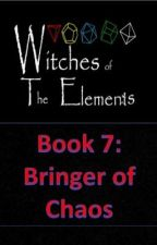 Witches of the Elements - Book 7: Bringer of Chaos by Darkerangel