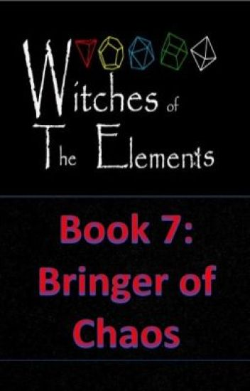 Witches of the Elements - Book 7: Bringer of Chaos