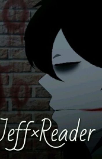 Jeff The Killer × Reader FF