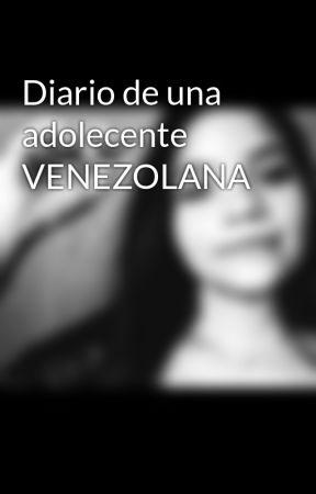 Diario de una adolecente VENEZOLANA by krystel_25