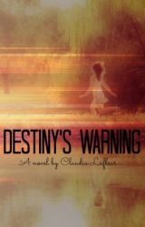 Destiny's Warning (ON HOLD) by Claudia_Lxox