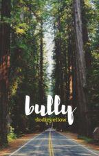 Bully // Phan au by howellshearteyes