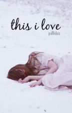 this i love // h.s by pallidus