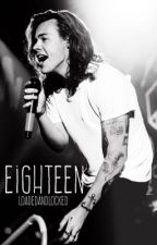 Eighteen || H.S. #Wattys2016 by harrehxslayz