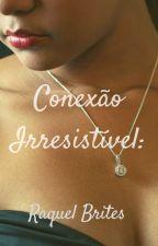 Conexão Irresistível by RaquelBrites