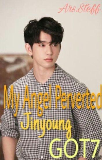 •|My Angel Perverted|•  - Jinyoung (HOT) |TERMINADA|
