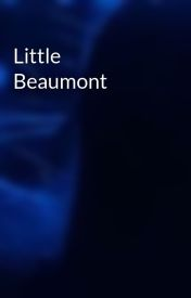 Little Beaumont  by __ryesjawline__