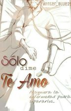 Solo dime TE AMO (Riren) by Winter_Blue25