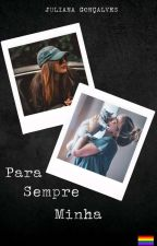 Para Sempre Minha  (Romance Lésbico) by Juliana_Eduarda
