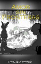 Amor Sin Fronteras by Alicortez02
