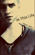 In This Life [COMPLETED] by Silent_Hill_2