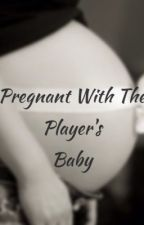 Pregnant With The Player's Baby by madison0898