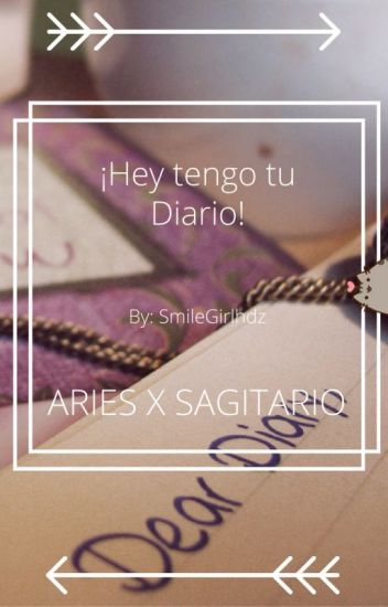 ¡Hey tengo tu Diario! (Aries x Sagitario)