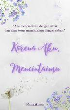 Karena Aku Mencintaimu by HanaKuma