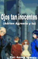 Ojos tan inocentes (Adrien Agreste y tu) by Asuka_Utsugy