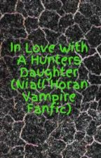 In Love With A Hunters Daughter (Niall Horan Vampire Fanfic) by BellaSmithHoran