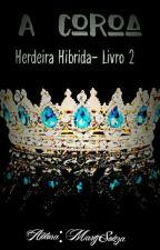 Herdeira Hibrida 2 -A Coroa by Mary_sooza