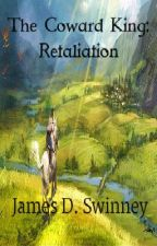 The Coward King: Part Two - Retaliation (On Hold) by JamesDSwinney