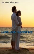 Love And Sacrifice by nixzcullen_grey