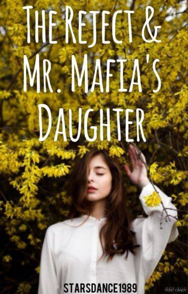 The Reject & Mr. Mafia's Daughter (On Hold)