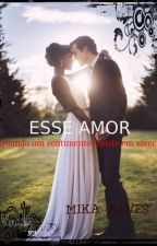 Esse Amor #Wattys2016 by Mikalves19