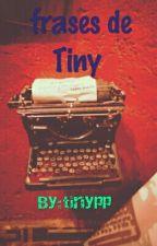 Frases De Tiny by tinypp