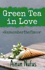 Green Tea In Love #RememberTheFlavor by ainunufus