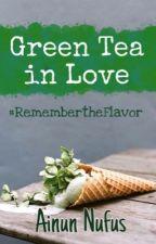 Green Tea In Love #RememberTheFlavor by ainunufus