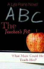 The Teacher's Pet (On Hold)  by Writer01Reading