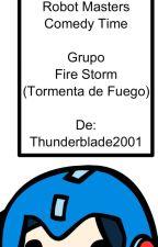 Robot Masters Comedy Time (Grupo: Fire Storm. Tormenta de Fuego) by Thunderblade2001