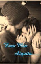 Eres Mia Chiquita- (Editando) by Libreta_1020kc