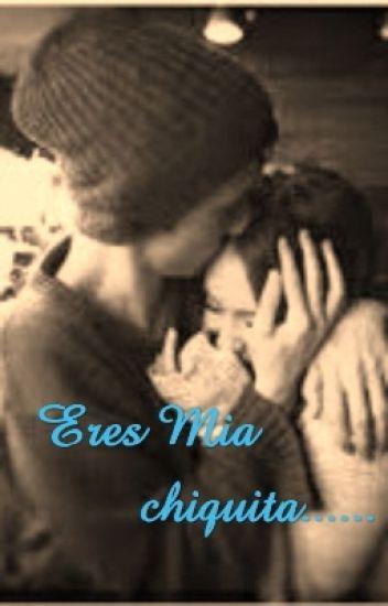 Eres Mia Chiquita- (Editando)