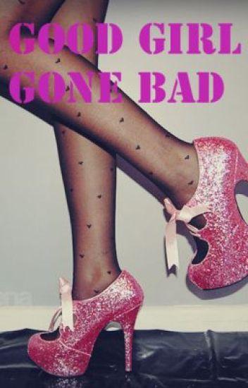 Good Girl... Gone Bad.