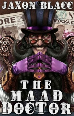 The Maad Doctor (Updated Every Tuesday And Friday) by JaxonBlacc